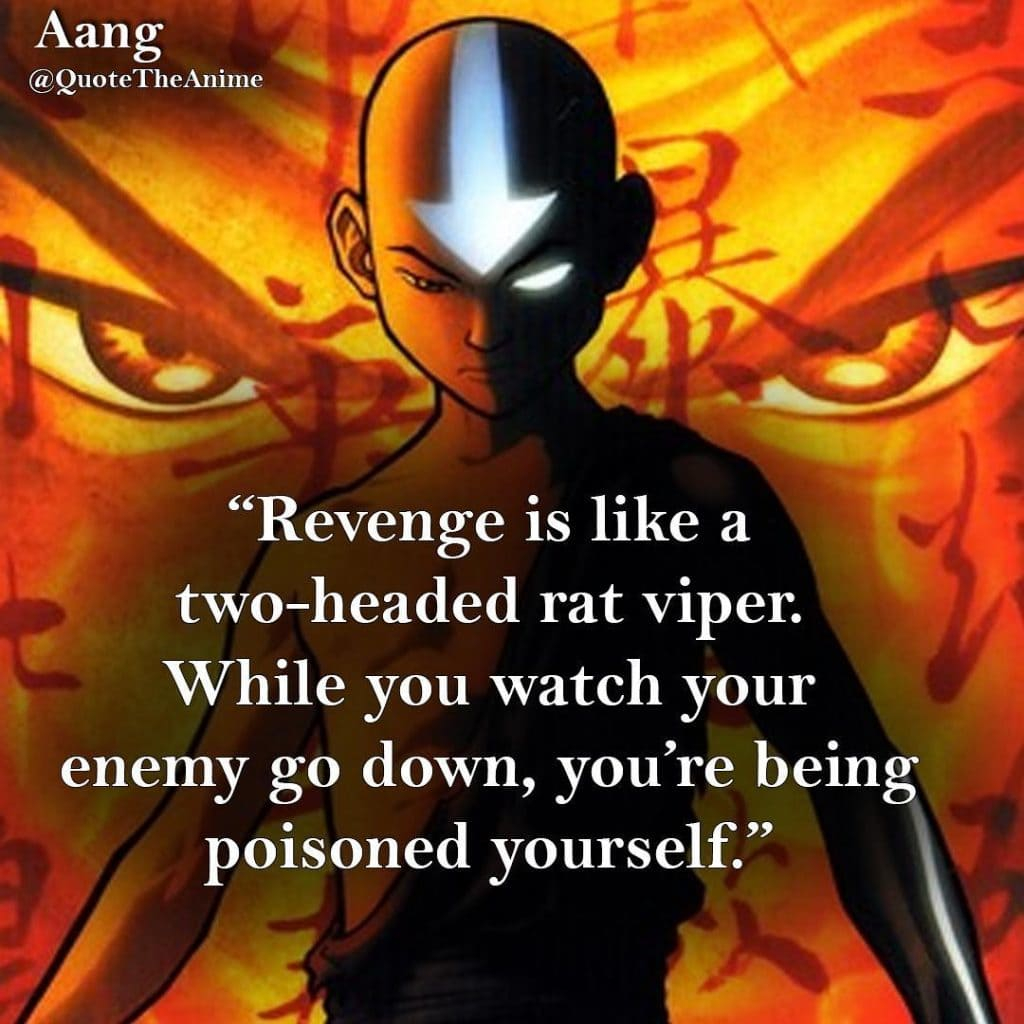 Avatar Quotes the Last airbender Revenge is like a two headed rat viper While you watch your enemy go down youre being poisoned yourself Aang 1024x1024