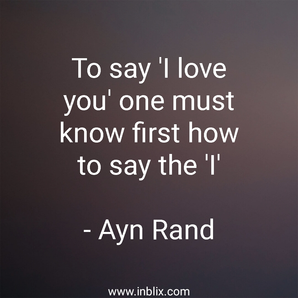 to say i love you one must know first how to say the i ayn rand