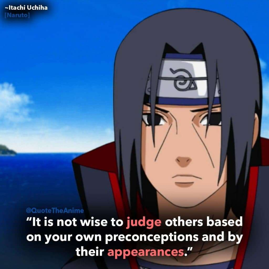 itachi quotes naruto It is not wise to judge others based on your own preconceptions and by their appearances 1024x1024