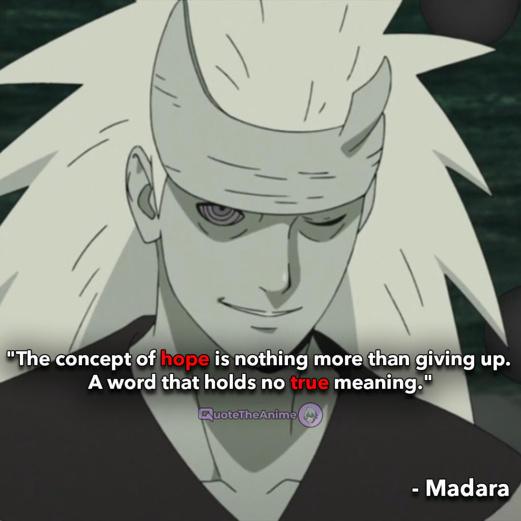 Madara The concept of hope is nothing more than giving up A word that holds no true meaning 1024x1024